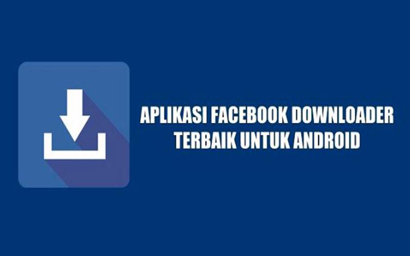 Aplikasi Android Terbaik Untuk Download Video Facebook
