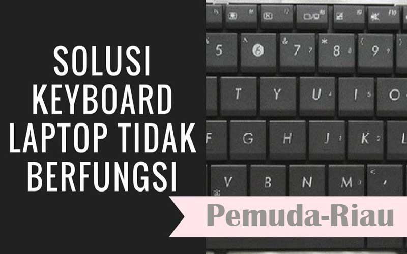 Cara Atasi Keyboard Laptop Tidak Berfungsi