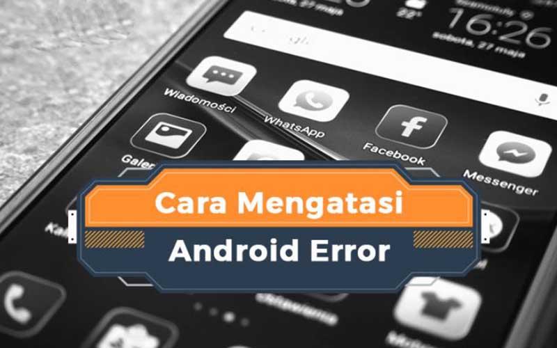 Cara Untuk Memperbaiki Error Di Sistem Android