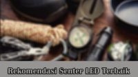 Senter LED Terbaik, Berkualits Dan Tahan Lama