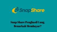 Snap Share Apk Penghasil Uang, Terbukti Amankah