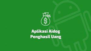 Aidog Apk Penghasil Uang, Terbukti