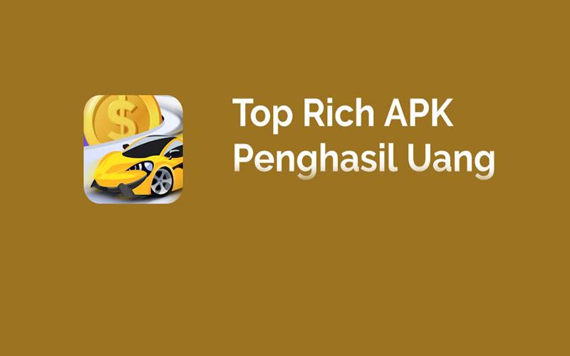 Top Rich Apk Penghasil Uang, Terburbukti Amankah