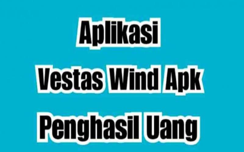 Vestas Wind Apk Penghasil Uang, Apakah Aman