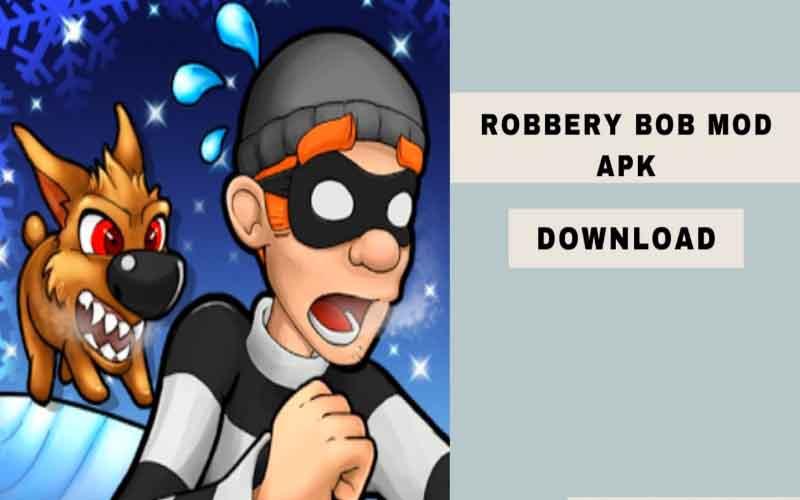 Download Robbery Bob Mod Apk Terbaru 2021