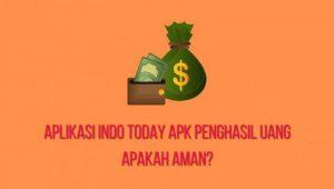 Indo Today Apk Penghasil Uang, Aman Atau